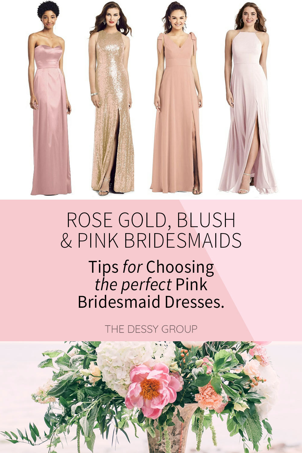 Rose Gold, Blush & Pink Bridesmaid Dresses: Can't decide on the perfect pink for your wedding? Check out these rose gold, pink and blush bridesmaid dresses from Dessy and find your perfect match!
