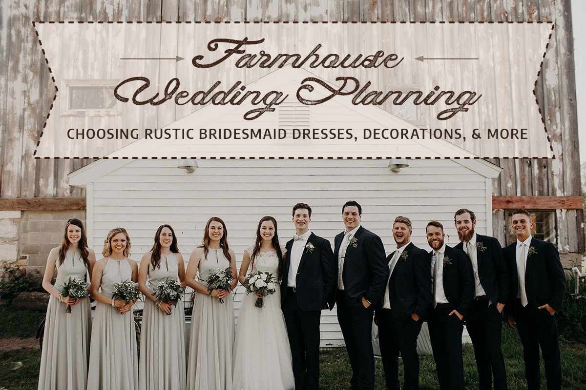 Farmhouse Wedding Planning: Choosing Rustic Bridesmaid Dresses, Decorations  and More