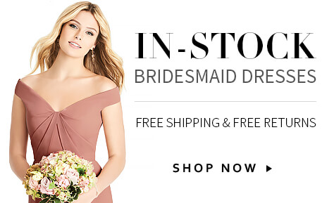 f5ae281e07 In-Stock Bridesmaid Dresses. Ready to Ship and 100% Returnable.
