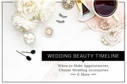 Wedding Beauty Timeline: When to Make Appointments, Choose Wedding Accessories and More